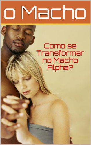 Como se Transformar no Macho Alpha? (Portuguese Edition)