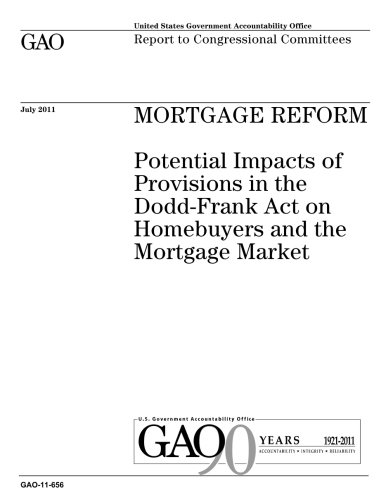 Mortgage Reform  Potential Impacts Of Provisions In The Dodd Frank Act On Homebuyers And The Mortgage Market