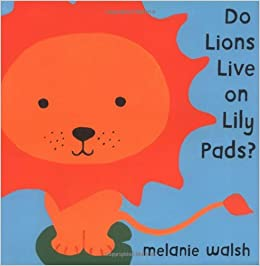 Do Lions Live on Lily Pads Melanie Walsh 9780618473007 Amazon