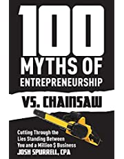 100 Myths Of Entrepreneurship Vs. Chainsaw: Cutting Through the Lies Standing Between You and A Million $ Business