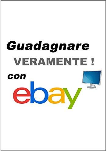 Guadagnare (veramente)  con Ebay - Ebook: Guadagna inserendo GRATIS tutte le tue inserzioni su Ebay:  il sito di aste online più famoso del mondo! (Gli informatici Vol. 4) (Italian Edition)