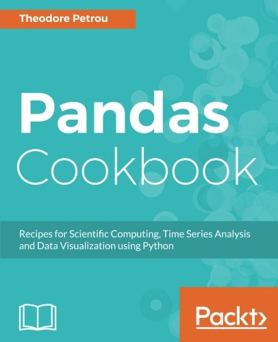 Book cover of Pandas Cookbook: Recipes for Scientific Computing, Time Series Analysis and Data Visualization using Python by Theodore Petrou