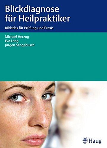 Blickdiagnose für Heilpraktiker: Bildatlas für Prüfung und Praxis