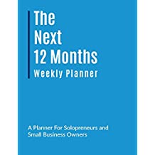 The Next 12 Months: Weekly Planner