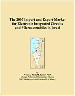The 2007 Import and Export Market for Electronic Integrated Circuits and Microassemblies in Israel
