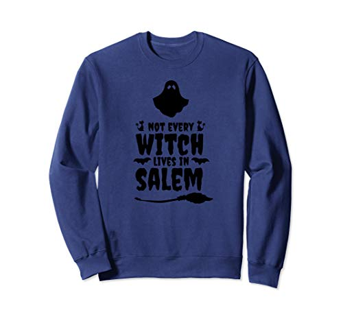 Funny Not Every Witch Lives In Salem Halloween Ghost Sweatshirt (Best Haunted Houses In Salem Massachusetts)