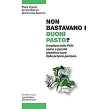 Non bastavano i buoni pasto?: Il welfare nelle PMI: come e perché prendersi cura delle proprie persone (Italian Edition)