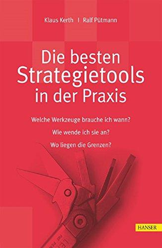 Die besten Strategietools in der Praxis: Welche Werkzeuge brauche ich wann? Wie wende ich sie an? Wo liegen die Grenzen? Gebundenes Buch – 7. Juli 2005 Klaus Kerth Ralf Pütmann 3446400370 MAK_GD_9783446400375