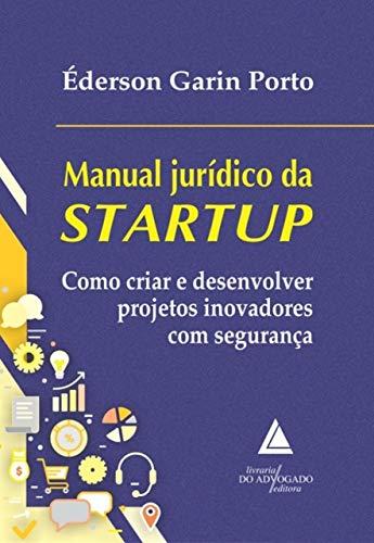 Manual Jurídico da Startup: Como Criar e Desenvolver Projetos Inovadores com Segurança