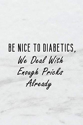 Be Nice To Diabetics, We Deal With Enough Pricks Already: A 6x9 inch Matte Soft Cover Blood Sugar Log Book With 120 Lined Pages. Ideal for those with ... and Keep Track of Blood Glucose Levels Daily