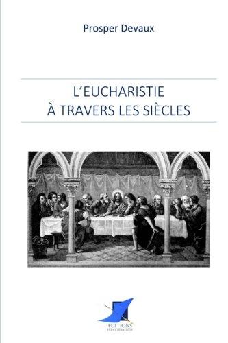 L'Eucharistie à travers les siècles (French Edition)