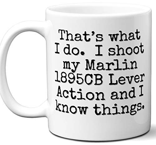 Gun Gifts For Men, Women. Marlin 1895CB Lever Action That's What I Do Coffee Mug, Cup. Gun Accessories For Rifle, Carbine, Lover, Fan. Scope, Mag, Magazine, Bag, Sling, Cleaning, Case. -