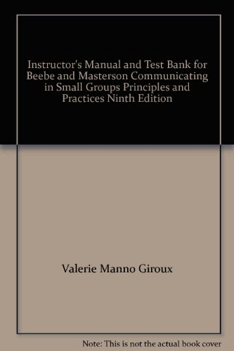 Instructor's Manual and Test Bank for Beebe and Masterson Communicating in Small Groups Principles and Practices Ninth E