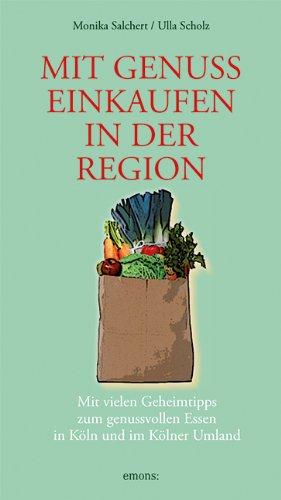 Mit Genuss einkaufen in der Region: Mit vielen Geheimntipps zum gesunden Essen in Köln und Umgebung
