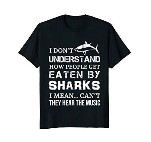 I Don't Understand How People Get Eaten By Sharks T Shirts
