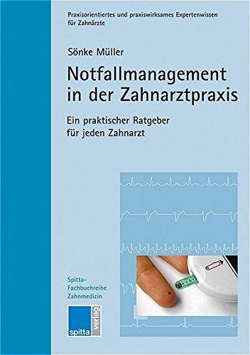 Notfallmanagement in der Zahnarztpraxis. Ein praktischer Ratgeber für jeden Zahnarzt (Spitta Fachbuchreihe Zahnmedizin)