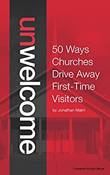Unwelcome: 50 Ways Churches Drive Away First-Time Visitors by [Malm, Jonathan]