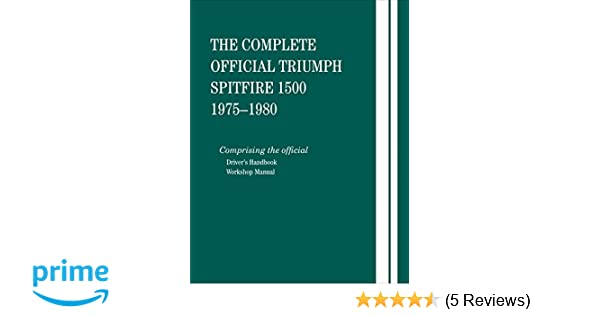 The complete official triumph spitfire 1500 1975 1976 1977 1978 the complete official triumph spitfire 1500 1975 1976 1977 1978 1979 1980 british leyland motors 9780837617459 amazon books fandeluxe Gallery