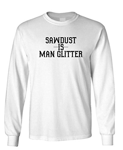 Sawdust is man glitter carpentry beard long sleeved