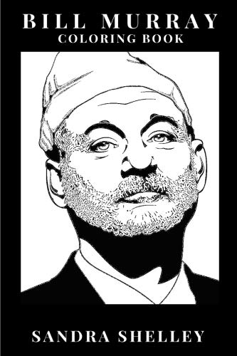 Bill Murray Coloring Book: Groundhog Day and The Ghostbusters Star, Deadpan Comedy Genius and Academy Award Winner Inspired Adult Coloring Book (Bill Murray Book) (Academy Hog)