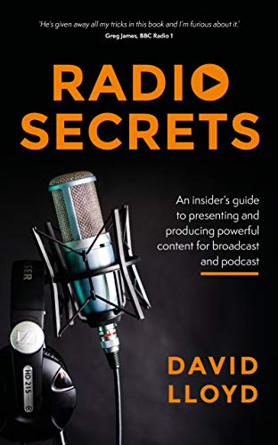 Radio Secrets: An insider's guide to producing powerful content for broadcast and podcast por David Lloyd