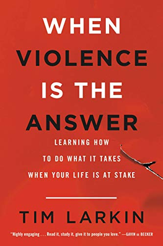 (When Violence Is the Answer: Learning How to Do What It Takes When Your Life Is at Stake)
