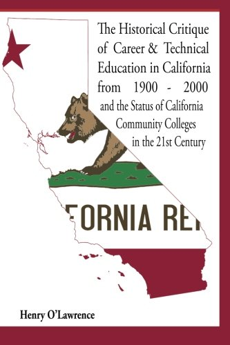 Historical Critique of Career and Technical Education in California: from 1900-2000 and the Status of California Community Colleges in the 21st Century