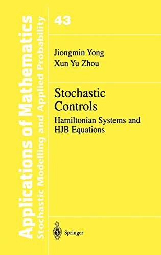 Stochastic Controls: Hamiltonian Systems and HJB Equations (Stochastic Modelling and Applied Probability)