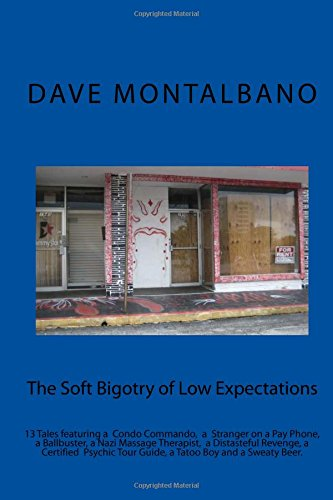 Download The Soft Bigotry of Low Expectations: 13 tales featuring a condo commando, a psychic,  some tatoos, a Nazi massage therapist and sweaty beer (The Adventures of Cinema Dave) (Volume 3) pdf