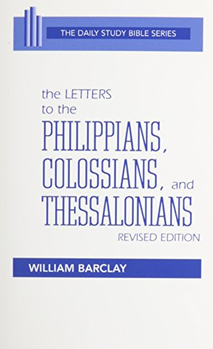 The Letters to the Philippians, Colossians, and Thessalonians (Daily Study Bible (Westminster Paperback))