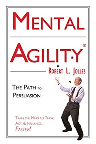 Mental Agility: The Path to Persuasion: Train the Mind to Think, ACT and Influence People...Faster (Capital Ideas for Business and Personal Development)