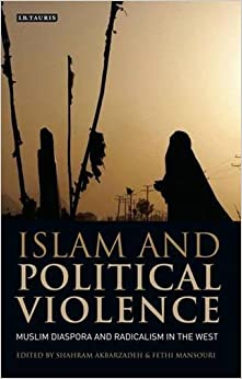 Islam and Political Violence: Muslim Diaspora and Radicalism in the West by Shahram Akbarzadeh (2010-06-15)