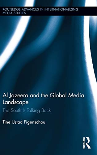 Image of Al Jazeera and the Global Media Landscape: The South is Talking Back (Routledge Advances in Internationalizing Media Studies)