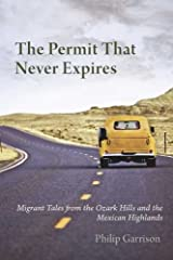 The Permit that Never Expires: Migrant Tales from the Ozark Hills and the Mexican Highlands Paperback