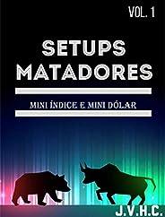 SETUPS Matadores para Day Trade : Facilitando a forma de operar Day Trade em Mini Índice e Mini Dólar (SETUPS