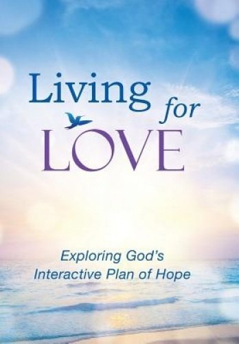 Living for Love: Exploring God's Interactive Plan of Hope ebook