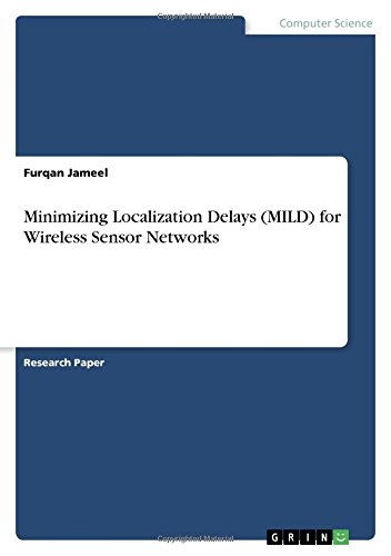 Minimizing Localization Delays (Mild) for Wireless Sensor Networks by Grin Publishing