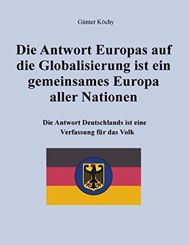 Die Antwort Europas Auf Die Globalisierung Ist Ein Gemeinsames Europa Aller Nationen (German Edition) pdf