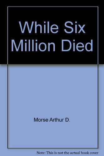 While Six Million Died: A Chronicle of American Apathy