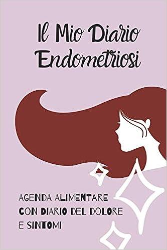 Il mio Diario Endometriosi: Agenda Alimentare con Diario del ...