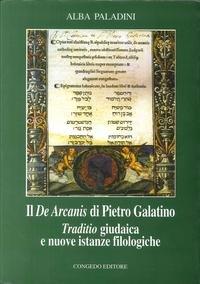 Download Il De arcanis di Pietro Galatino. Traditio giudaica e nuove istanze filologiche PDF