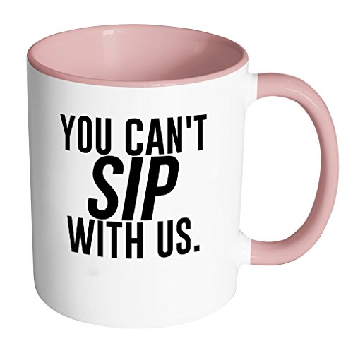 Price comparison product image You Can't Sip With Us Funny Brandy Melville Style Coffee Mug 11oz