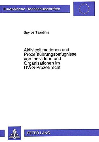 Aktivlegitimationen und Prozeßführungsbefugnisse von Individuen und Organisationen im UWG-Prozeßrecht (Europäische Hochschulschriften Recht) (German Edition) by Peter Lang GmbH, Internationaler Verlag der Wissenschaften