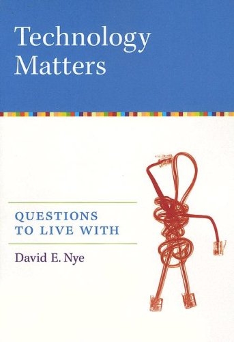 Technology Matters: Questions to Live With (The MIT Press)