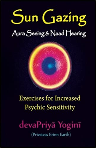 Sun Gazing, Aura Seeing and Naad Hearing: Exercises for ...