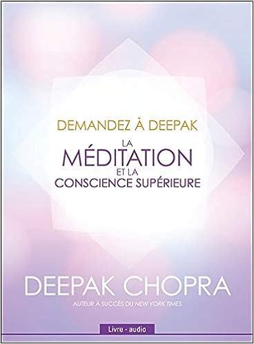Demandez A Deepak La Mditation Et La Conscience Superieure