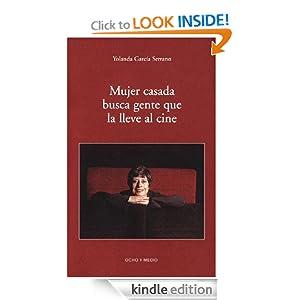 Mujer casada busca gente que la lleve al cine (Spanish Edition) Yolanda Garcia Serrano