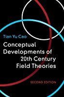 Conceptual Developments of 20th Century Field Theories, 2nd Edition Front Cover