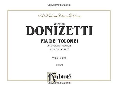 Pia De Tolomei: An Opera in Two Acts: Vocal Socre With Italian Text Copertina flessibile – 1 mar 1985 Gaetano Donizetti Alfred Pub Co 0757918859 00-K09574