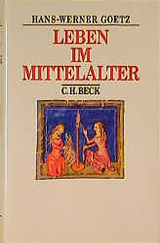 Leben im Mittelalter: vom 7. bis zum 13. Jahrhundert (Beck's Historische Bibliothek)